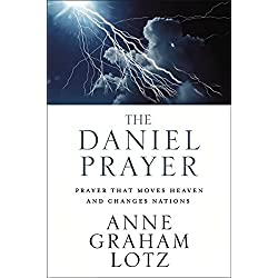 The Daniel Prayer: Prayer That Moves Heaven and Changes Nations
