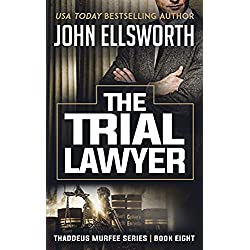 The Trial Lawyer (Thaddeus Murfee Legal Thriller Series Book 10)