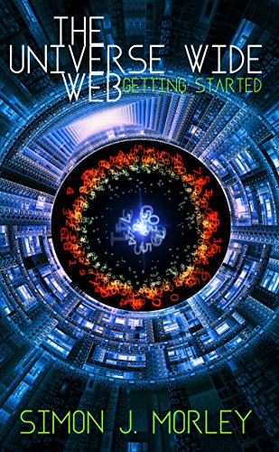 Free Kindle Book : The Universe Wide Web: Getting Started: A young adult science fiction action and adventure novel