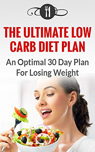Free Kindle Book : Low Carb Diet Plan: An Optimal 30 Day Plan For Losing Weight (Low Carb And Weight Loss Recipes)