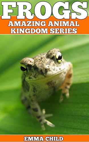 Free Kindle Book : FROGS: Fun Facts and Amazing Photos of Animals in Nature (Amazing Animal Kingdom Book 18)