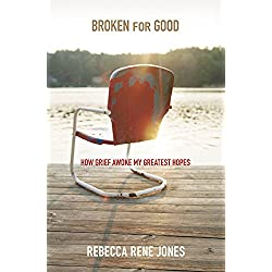Broken for Good: How Grief Awoke My Greatest Hopes