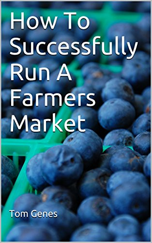 How To Successfully Run A Farmers Market by Tom Genes