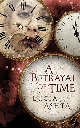A Betrayal of Time by Lucia Ashta