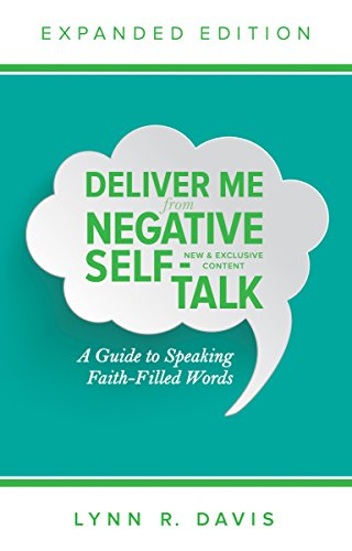 Deliver Me From Negative Self-Talk: A Guide to Speaking Faith-Filled Words (Expanded Edition)