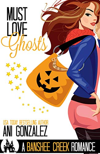 Must Love Ghosts by Ani Gonzalez