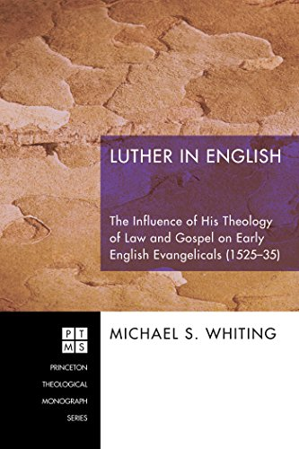 Luther in English: The Influence of His Theology of Law and Gospel on Early English Evangelicals (1525-35)