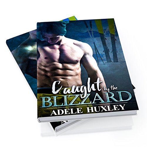 Caught and Saved by the Blizzard by Adele Huxley