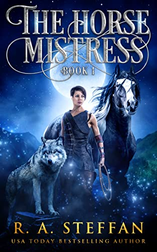 The Horse Mistress: Book 1 by R. A. Steffan