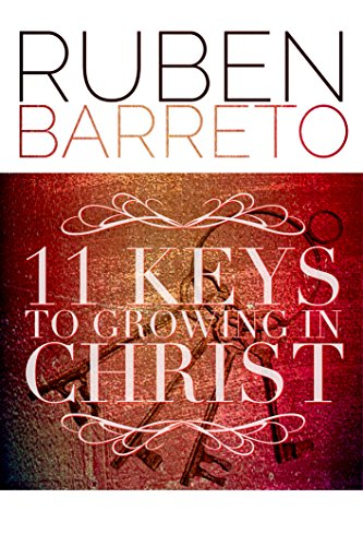 11 Keys To Growing In Christ