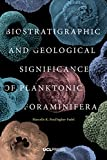 Biostratigraphic and Geological Significance of Planktonic Foraminifera