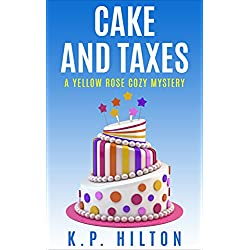 Cake and Taxes: A Yellow Rose Cozy Mystery (Yellow Rose Mystery Series Book 2)