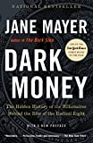 Cover Image of Dark Money: The Hidden History of the Billionaires Behind the Rise of the Radical Right by Jane Mayer published by Anchor