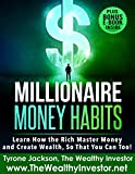 Millionaire Money Habits: Learn How the Rich Master Money and Create Wealth, So That You Can Too!