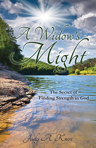 A Widow's Might: The Secret of Finding Strength in God
