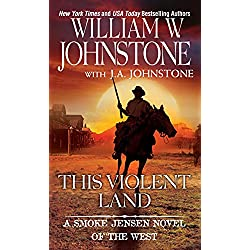 This Violent Land (A Smoke Jensen Novel of the West Book 2)