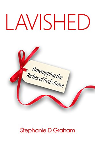 Lavished: Unwrapping the Riches of God's Grace