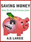 Saving Money: How To Start & Use A Rotating Savings Credit Association (ROSCA): Secret Money Saving System To Get Out Of Debt, Build Wealth, Start a Business, ... Personal Finance, Debt Free Book 2)