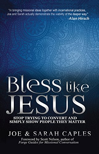 Bless Like Jesus: Stop Trying to Convert and Simply Show People They Matter
