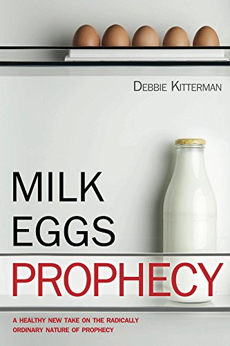 Milk, Eggs, Prophecy: A Healthy New Take on the Radically Ordinary Nature of Prophecy