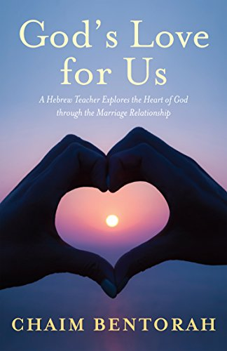 God's Love for Us: A Hebrew Teacher Explores the Heart of God through the Marriage Relationship