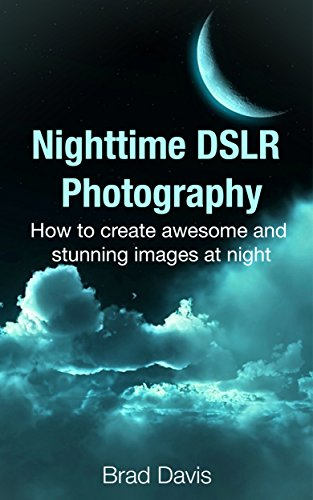 PDF Nighttime DSLR Photography How to create awesome and stunning images at night