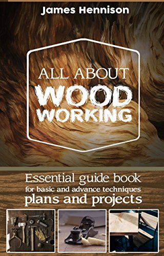 PDF Woodworking All About Woodworking Essential Guide Book For Basic And Advance Techniques Plans And Projects