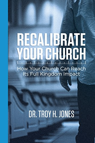 Recalibrate Your Church: How Your Church Can Reach Its Full Kingdom Impact