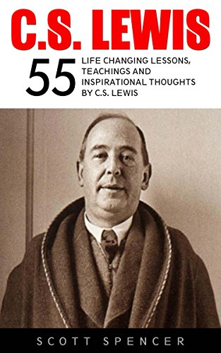 55 Life Changing Lessons, Teachings and Inspirational Thoughts by C.S. Lewis