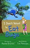 Free eBook - I Don t Want to Eat Bugs