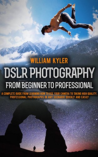 PDF DSLR Photography From Beginner to Professional A complete guide from learning how to use your camera to taking high quality professional photographs Canon Nikon Sony Panasonic photography