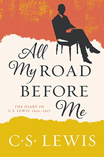 All My Road Before Me: The Diary of C.S. Lewis, 1922-1927