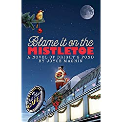Blame It On The Mistletoe (A Novel of Bright's Pond Book 4)