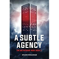 A Subtle Agency: The Metaframe War: Book 1