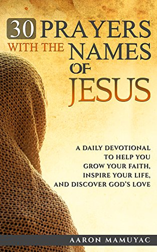 30 Prayers with the Names of Jesus: A Daily Devotional to Help you Grow Your Faith, Inspire Your Life, and Discover God's Love