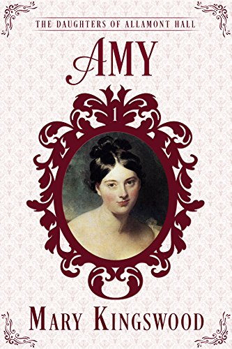 Amy: The Daughters of Allamont Hall Book 1 by Mary Kingswood