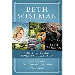A Beth Wiseman Romance Collection: Need You Now, House that Love Built, The Promise