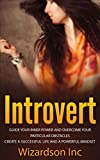 Introvert: Guide Your Inner Power and Overcome Your Particular Obstacles. Create a Successful Life and a Powerful Mindset (Introvert, Mindset, Social, Quiet, Introversion, Shyness, Personality)