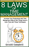 Time Management: The 8 Laws of Time Management: Increase Your Productivity with Time Management Skills & Get Things Done in Less Time with These Techniques (The 8 Laws of Self Improvement Book 4)