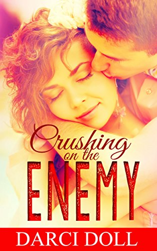 Crushing on the Enemy by Darci Doll