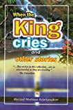 When the King Cries and other stories