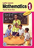 Let's Learn Mathematics: Pupils' Books 1