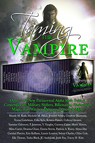 Taming the Vampire: Over 25 All New Paranormal Alpha Male Tales of Contemporary, Military, Shifters, by JC Andrijeski