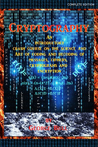 PDF Cryptography An Introductory Crash Course on the Science and Art of Coding and Decoding of Messages Ciphers Cryptograms and Encryption