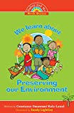 We Learn About Preserving Our Environment (Safety and Me Book Series)