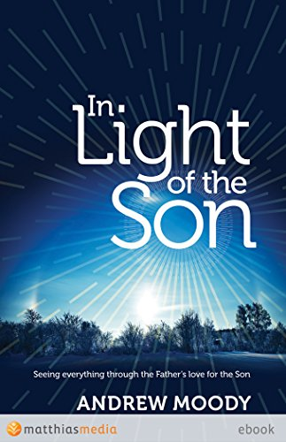 In Light of the Son: Seeing everything through the Father's love for the Son