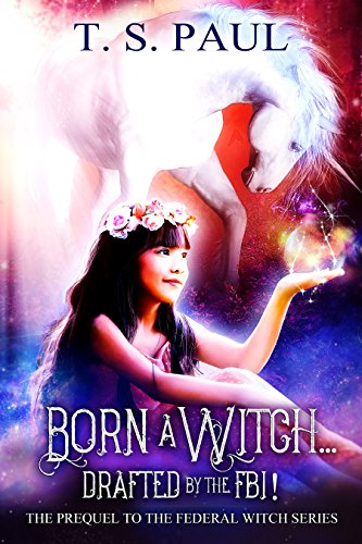 Born a Witch... Drafted by the FBI! by T S  Paul