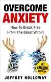 Anxiety: Overcome Anxiety: How to Break Free from the Beast Within (anxiety workbook, start living, panic attacks, social anxiety, anxiety relief, anxiety self help, anxiety, depression, anxiety CBT)