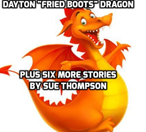 "Dayton ""Fried Boots""    Plus Six More Stories: by Sue Thompson (English Edition)"