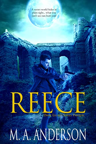 REECE: Prequel to the Dark Legacy series by M. A. Anderson